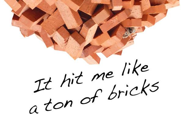 ton of bricks